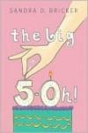 The Big Five-OH! - Sandra D. Bricker