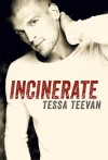 Incinerate (Explosive) - Tessa Teevan