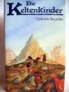 Die Keltenkinder. ( Ab 12 J.) - Gabriele Beyerlein