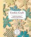 Cookie Craft: From Baking to Luster Dust, Designs and Techniques for Creative Cookie Occasions - Valerie Peterson, Janice Fryer