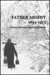 Father Arseny, 1893-1973: Priest, Prisoner, Spiritual Father: Being the Narratives Compiled by the Servant of God Alexander Concerning His Spiritual Father - Vera Bouteneff