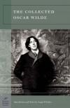The Collected Oscar Wilde (Classics) - Oscar Wilde, Angus Fletcher
