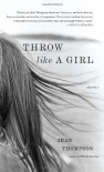 Throw Like A Girl: Stories - Jean Thompson