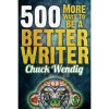 500 More Ways To Be A Better Writer - Chuck Wendig