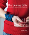 The Sewing Bible: A Modern Manual of Practical and Decorative Sewing Techniques - Ruth Singer