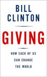 Giving: How Each of Us Can Change the World - Bill Clinton