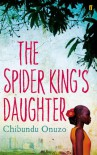 The Spider King's Daughter - Chibundu Onuzo