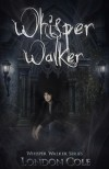 Whisper Walker (Whisper Walker Series #1) - London Cole