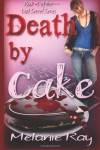 Death by Cake: Lost Secret Series (Volume 1) - Melanie Ray