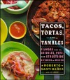 Tacos, Tortas, and Tamales: Flavors from the Griddles, Pots, and Streetside Kitchens of Mexico - Roberto Santibanez