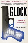 Glock: The Rise of America's Gun - Paul M. Barrett