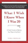 What I Wish I Knew When I Was 20 - Tina Seelig