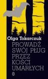 Prowadź swój pług przez kości umarłych - Tokarczuk Olga