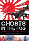 Ghosts in the Fog: The Untold Story of Alaska's WWII Invasion: The Untold Story of Alaska's WWII Invasion - Samantha Seiple