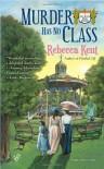 Murder Has No Class - Rebecca Kent