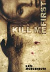 Kill Me First - Kate Morgenroth