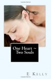 One Heart ~ Two Souls - E. Kelly