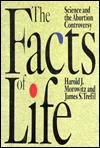 The Facts of Life: Science and the Abortion Controversy - Harold J. Morowitz, James S. Trefil