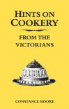 Hints on Cookery from the Victorians - Constance Moore