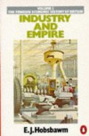 Industry and Empire: From 1750 to the Present Day - Eric J. Hobsbawm