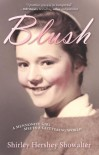 Blush: A Mennonite Girl Meets a Glittering World - Shirley Hershey Showalter