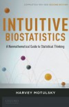 Intuitive Biostatistics: A Nonmathematical Guide to Statistical Thinking - Harvey Motulsky