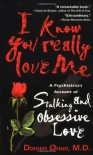 I Know You Really Love Me: A Psychiatrist's Account of Stalking and Obsessive Love - Doreen Orion