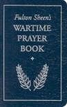 Fulton Sheen's Wartime Prayer Book - Fulton J. Sheen