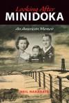 Looking After Minidoka: An American Memoir - Neil Nakadate