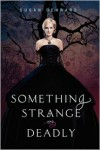 Something Strange and Deadly -