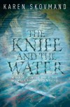 The Knife and the Water - Karen Skovmand