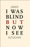 I Was Blind But Now I See - James Altucher