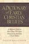 A Dictionary of Early Christian Beliefs: A Reference Guide to More Than 700 Topics Discussed by the Early Church Fathers - David W. Bercot
