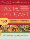 The 30-Minute Vegan's Taste of the East: 150 Asian-inspired recipes--from soba noodles to summer rolls - Mark Reinfeld, Jennifer Murray