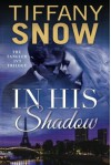 In His Shadow - Tiffany Snow