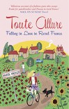 Toute Allure: Falling in Love in Rural France - Karen Wheeler