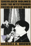 Sherlock Holmes and the Mysterious Friend of Oscar Wilde - Russell A. Brown