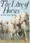 The Love of Horses - Anne Alcock
