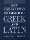 New Comparative Grammar of Greek and Latin - Andrew L. Sihler