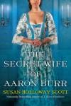 The Secret Wife of Aaron Burr - Susan Holloway Scott
