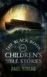 The Black Book Of Children's Bible Stories - Paul Bibeau