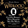 Wedlock: How Georgian Britain's Worst Husband Met His Match - Wendy Moore, Rachel Atkins