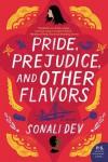 Pride, Prejudice, and Other Flavors - Sonali Dev