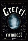 Gretel i ciemność - Eliza Granville