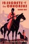 Twelve Secrets of the Caucasus - Essad Bey,  Noted by Tom Reiss