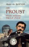 Jak Proust może zmienić twoje życie - Alain de Botton, Wacław Sadkowski
