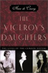 The Viceroy's Daughters: The Lives of the Curzon Sisters - Anne de Courcy