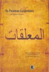Os Poemas Suspensos - Al-Muallaqat, Alberto Mussa