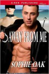 Away From Me (Siren Publishing Classic) - Sophie Oak