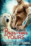 Bear-ever Yours (Polar Heat Book 1) - Terry Bolryder
